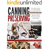 Canning and Preserving for Beginners: The Complete Guide to Can and Preserve any Food in Jars, with Easy and Tasty Recipes. L