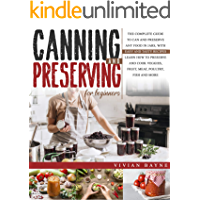 Canning and Preserving for Beginners: The Complete Guide to Can and Preserve any Food in Jars, with Easy and Tasty…