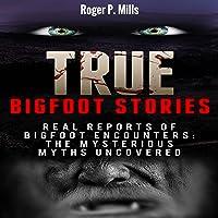 True Bigfoot Stories: Real Reports of Bigfoot Encounters