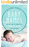 Baby Names: The Easy Way to Choose the Perfect Name for Your Baby (Parenting Book 1)