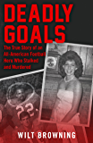 Deadly Goals: The True Story of an All-American Football Hero Who Stalked and Murdered (English Edition)