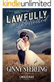 Lawfully Betrothed: Inspirational Christian Historical (Soul Mate/ Fate, First Love, Second Chance): A Texas Ranger Lawkeeper Romance