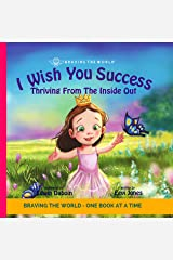 I Wish You Success: Thriving From The Inside Out (Braving The World Book 4) Kindle Edition