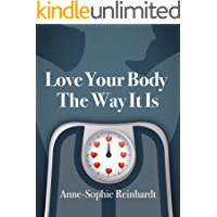 Love Your Body The Way It Is (English Edition)