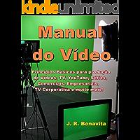 Manual do Vídeo: Princípios Básicos para produção de  Vídeos, TV, YouTube, Séries, Comerciais, Empresariais, TV Corporativa e muito mais!