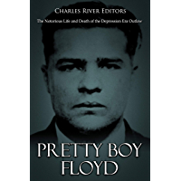 Pretty Boy Floyd: The Notorious Life and Death of the Depression Era Outlaw (English Edition)