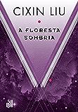 A floresta sombria (O problema dos três corpos)