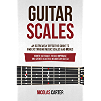Guitar Scales: An Extremely Effective Guide To Understanding Music Scales And Modes & How To Use Them To Solo, Improvise… book cover