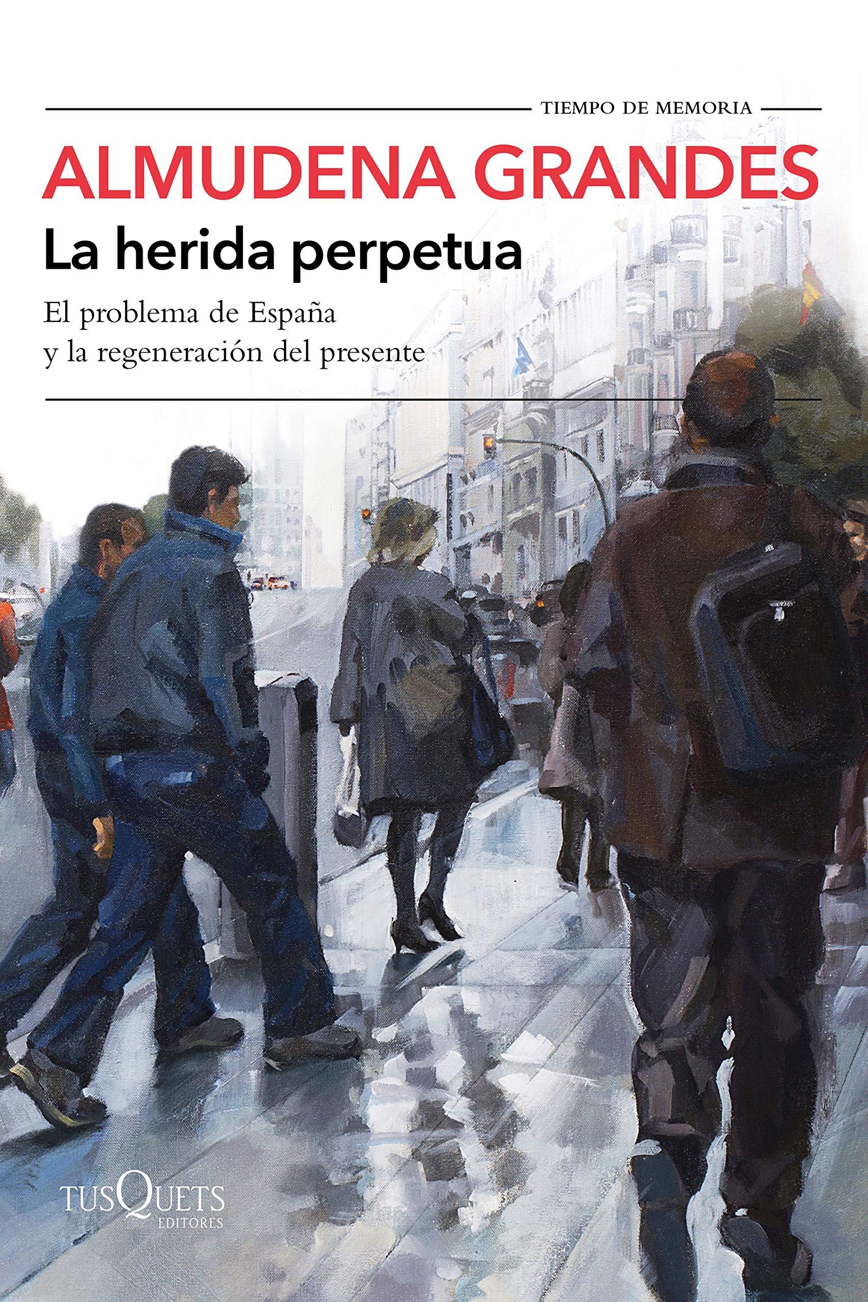 La herida perpetua: El problema de España y la regeneración del presente (Volumen independiente) por Almudena Grandes