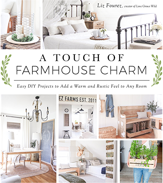 A Touch Of Farmhouse Charm Easy Diy Projects To Add A Warm And Rustic Feel To Any Room Kindle Edition By Fourez Liz Crafts Hobbies Home Kindle Ebooks Amazon Com