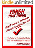 Finish That Thing: A FAST Method to the Madness of Actually Completing Your Book