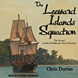 The Leeward Islands Squadron: Carlisle and Holbrooke Naval Adventures Series, Book 2