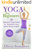 Yoga For Beginners: 30 Essential Yoga Poses to Transform Your Mind, Body & Spirit (Just 10 Minutes A Day!, Yoga Mastery Series, Yoga Poses With Pictures, Flexibility Training)