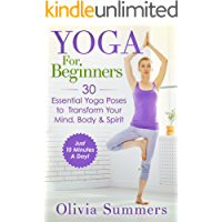 Yoga For Beginners: 30 Essential Yoga Poses to Transform Your Mind, Body & Spirit (Just 10 Minutes A Day!, Yoga Mastery Series, Yoga Poses With Pictures, Flexibility Training Book 1)