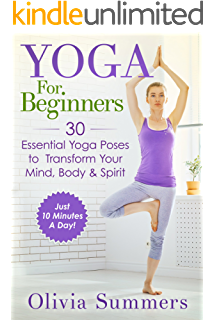 Yoga For Beginners 30 Essential Poses To Transform Your Mind Body Spirit
