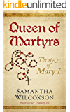 Queen of Martyrs: The Story of Mary I (Plantagenet Embers Book 3)