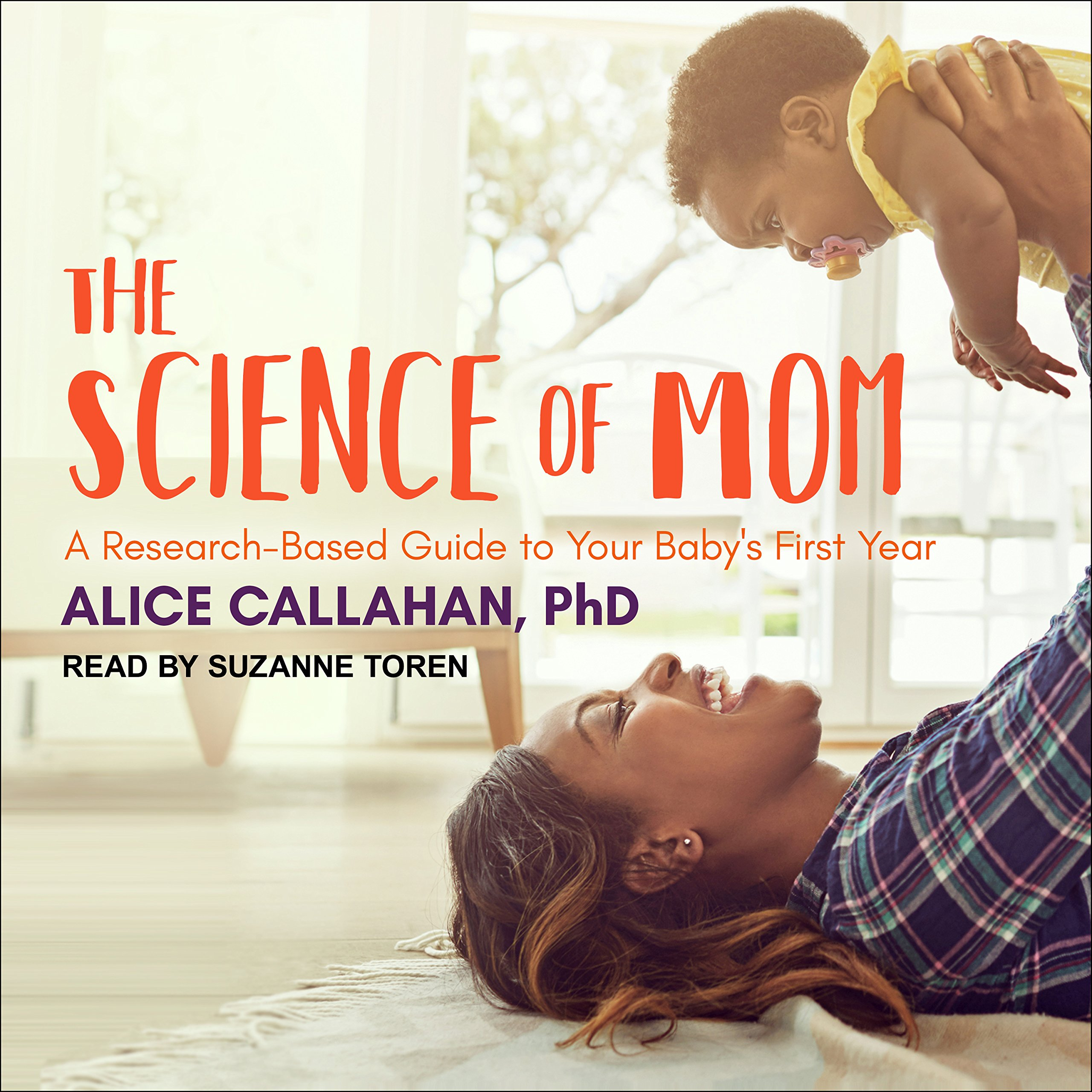 The Science Of Mom  A Research Based Guide To Your Baby's First Year