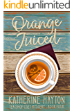 Orange Juiced (Tea Shop Cozy Mystery Book 4)