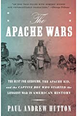 The Apache Wars: The Hunt for Geronimo, the Apache Kid, and the Captive Boy Who Started the Longest War in American History Paperback