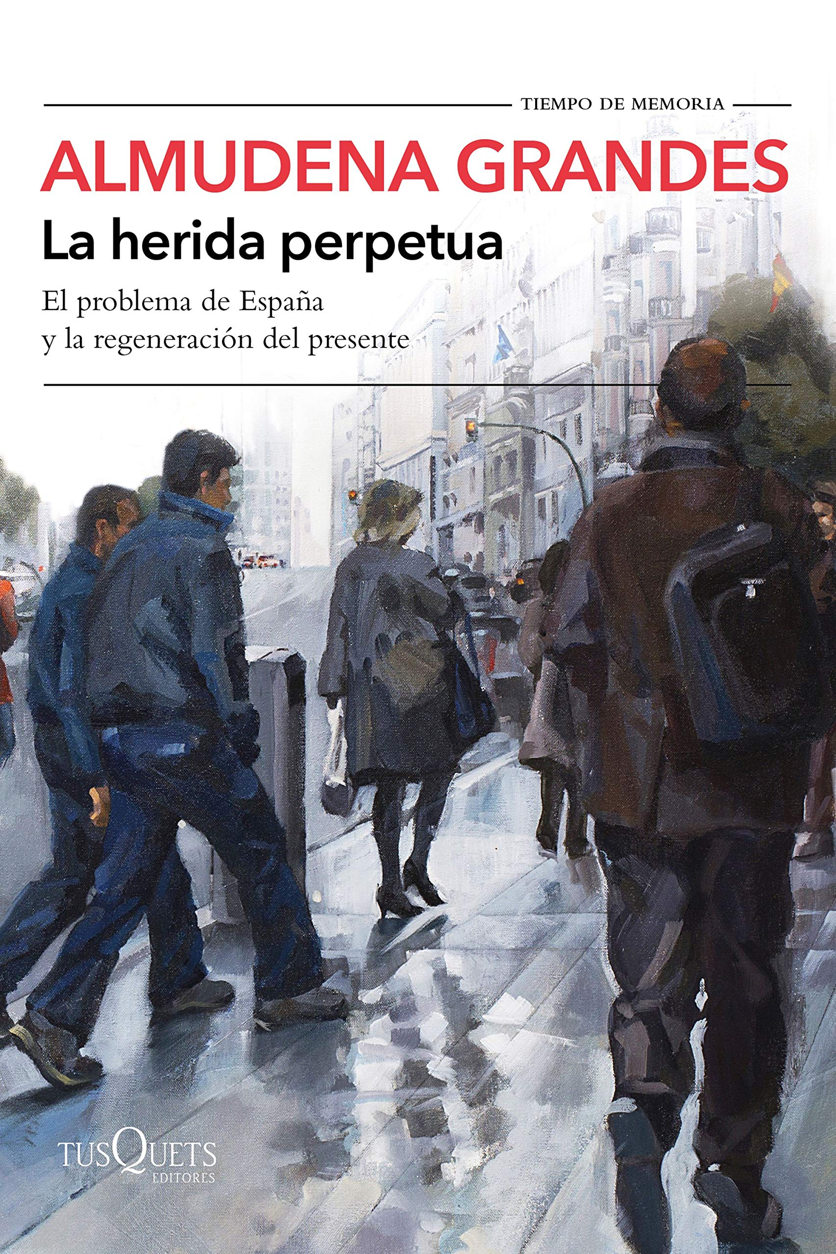 La herida perpetua: El problema de España y la regeneración del presente Tiempo de Memoria: Amazon.es: Grandes, Almudena: Libros