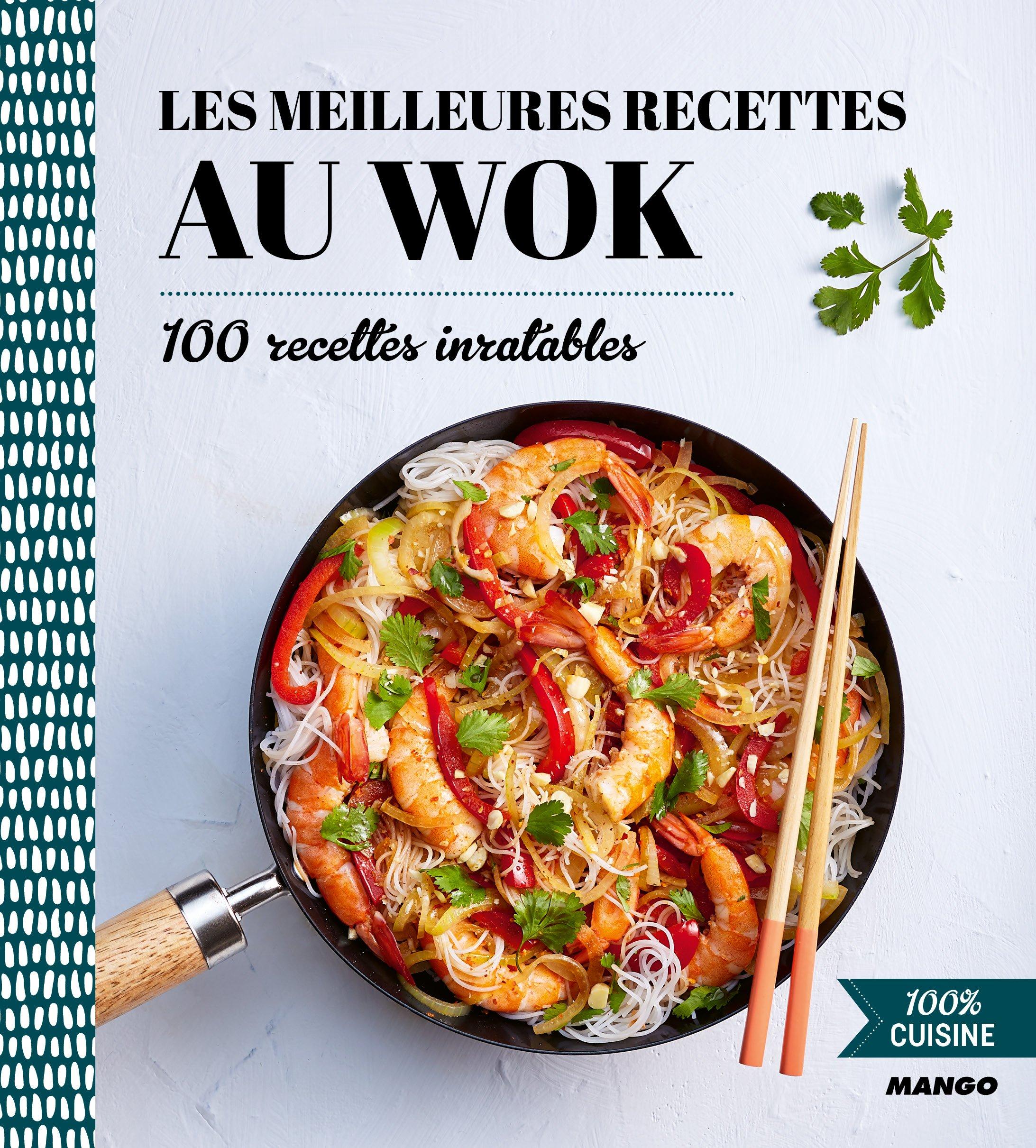 Amazon Fr 100 Cuisine Les Meilleures Recettes Au Wok Mango