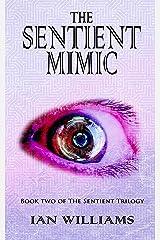 The Sentient Mimic (The Sentient Trilogy Book 2) Kindle Edition