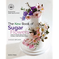 The Kew Book of Sugar Flowers: How to make beautiful floral cake decorations (Kew Books) (English Edition)