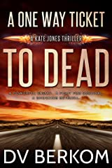 A One Way Ticket to Dead: A Kate Jones Thriller (Kate Jones Thrillers Book 7) Kindle Edition