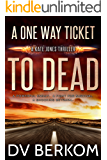 A One Way Ticket to Dead: Kate Jones Thriller #4
