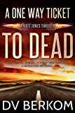 A One Way Ticket to Dead: Kate Jones Thriller (#7) (Kate Jones Thrillers)