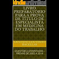 LIVRO PREPARATÓRIO PARA A PROVA DE TÍTULO DE ESPECIALISTA EM MEDICINA DO TRABALHO: QUESTÕES COMENTADAS - PROVAS DE 2002 A 2014