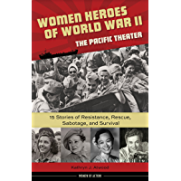 Women Heroes of World War II—the Pacific Theater: 15 Stories of Resistance, Rescue, Sabotage, and Survival (Women of Action)