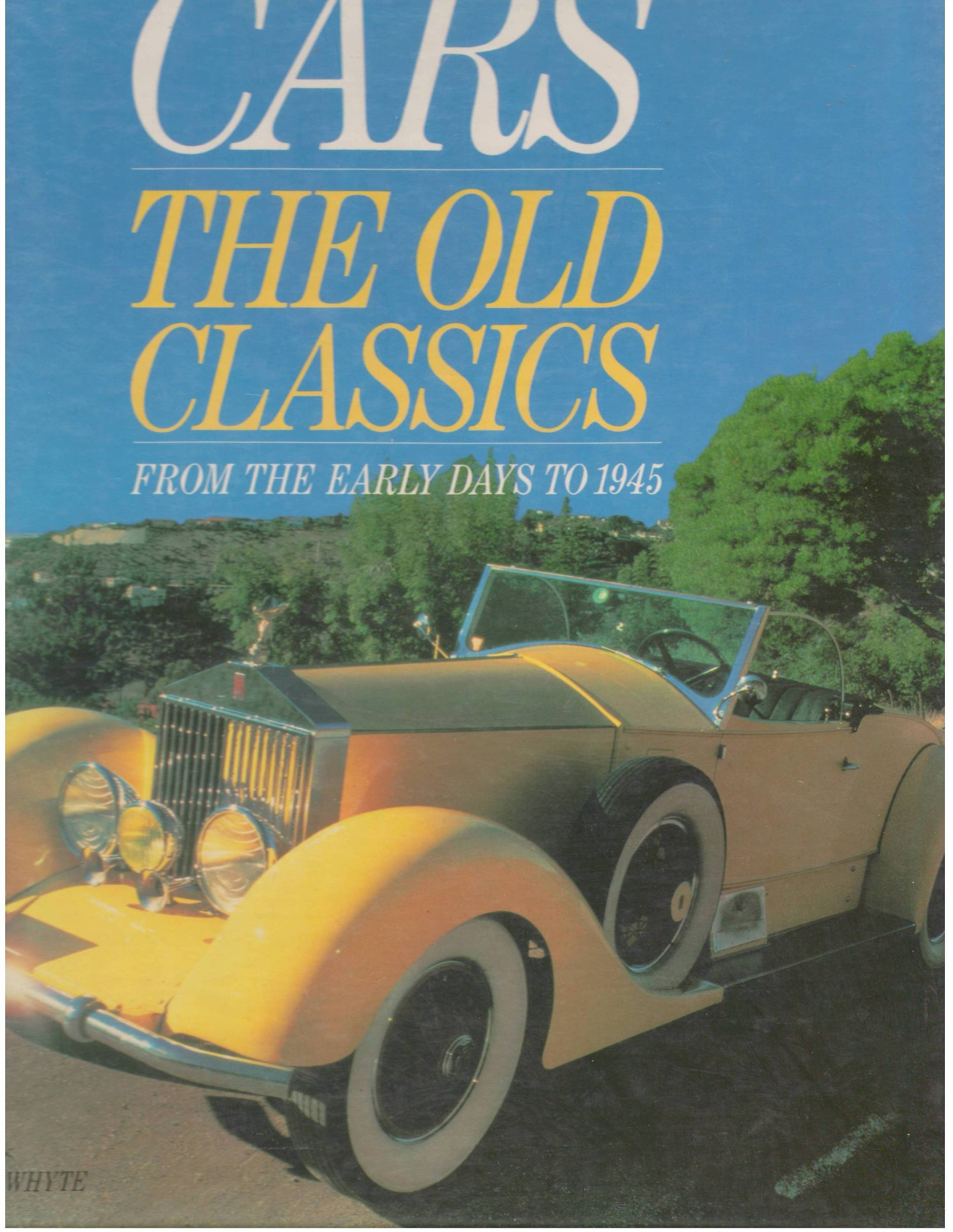 Cars: The Old Classics from the Early Days to 1945: Andrew Whyte ...