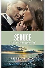Seduce (McKenzie Brothers Book 1) Kindle Edition