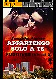 Appartengo solo a te: Fugitives Vol. 2