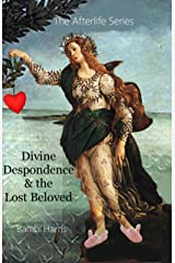 Divine Despondence and the Lost Beloved (The Afterlife Series Book 9) Kindle Edition