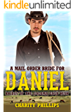 A Mail Order Bride For Daniel (Brides Of The Coloma Gold Rush Series Book 1)