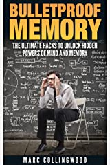Bulletproof Memory: The Ultimate Hacks To Unlock Hidden Powers of Mind and Memory (Unlimited Memory Book 1) Kindle Edition