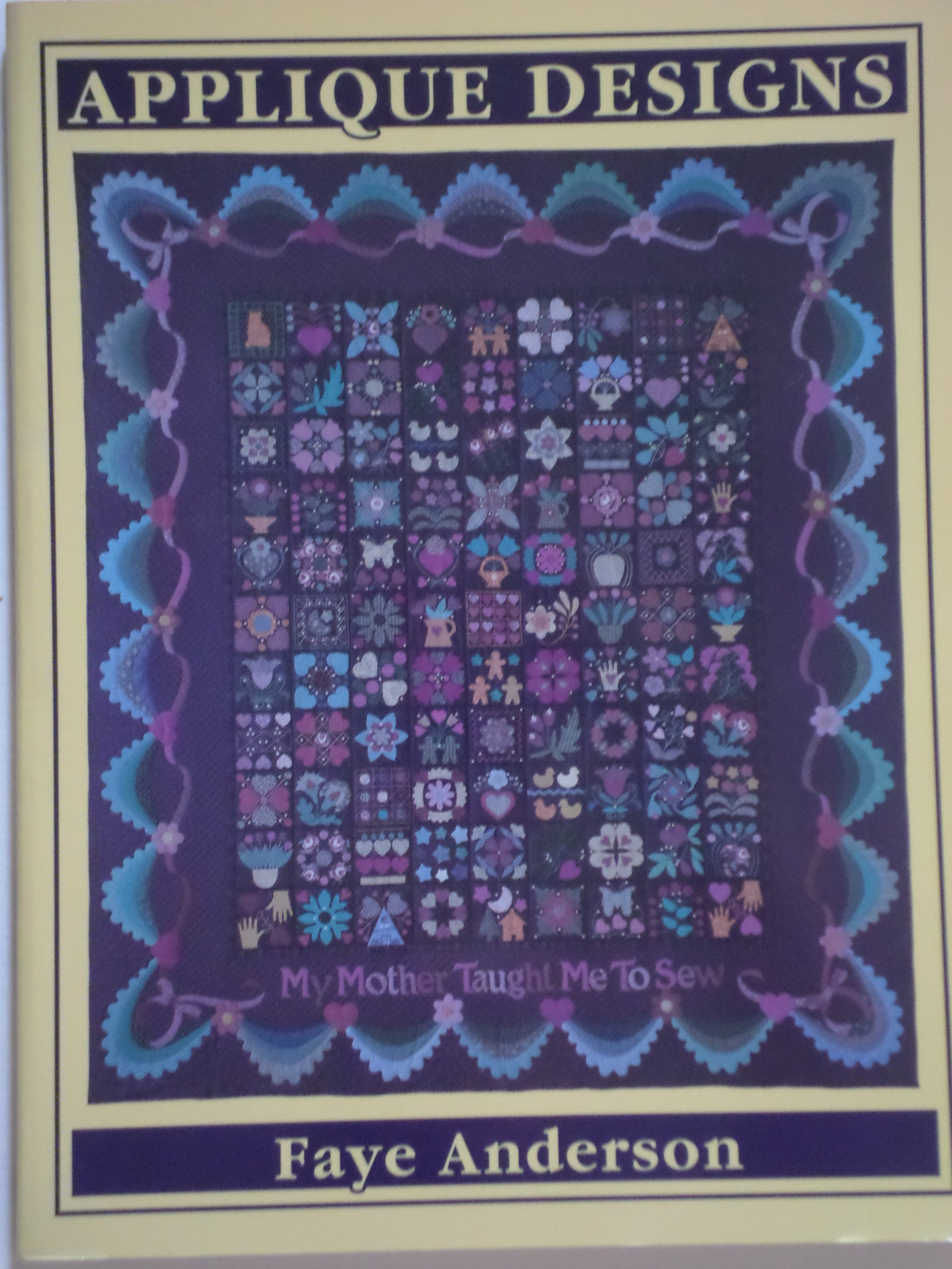Applique Designs, My Mother Taught me to sew, Full-size Patterns and Instructions for Fifty Blocks