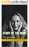 Story of the mint: The good life (English Edition)