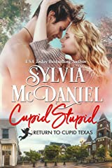 Cupid Stupid: (Contemporary Western Small Town Romance) (Return To Cupid, Texas Book 1) Kindle Edition