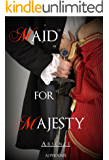 Historical Romance: Maid for Majesty Absence (Maid for Majesty Series Book 2 Historical Romance, Victorian Romance, Regency Erotica, Erotic Romance)