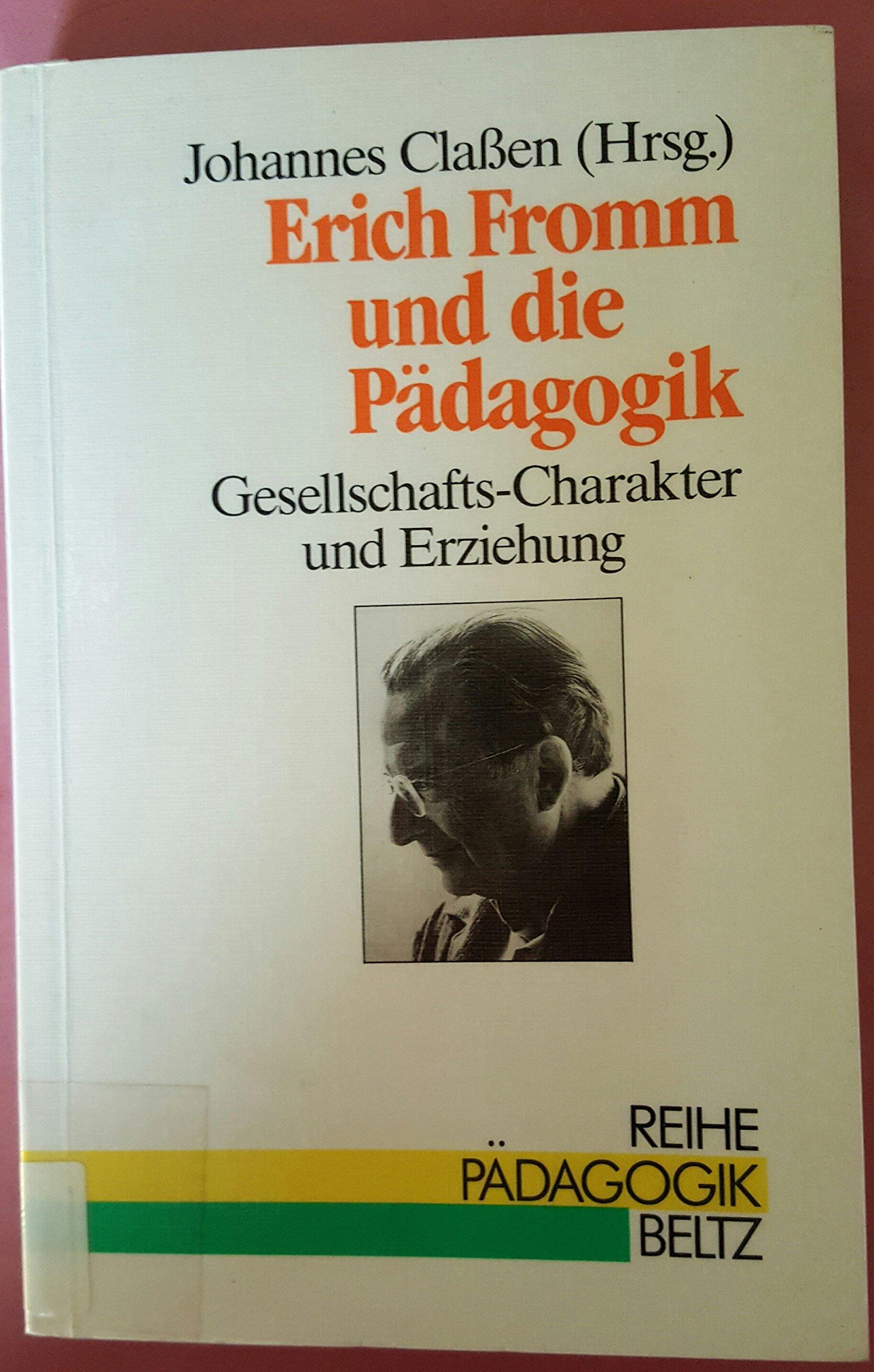 Erich Fromm und die Pädagogik: Gesellschafts-Charakter und Erziehung ...