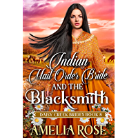 Indian Mail Order Bride and the Blacksmith : Inspirational Western Mail Order Bride Romance (Daisy Creek Brides Book 8)