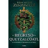 El regreso de Quetzalcóatl: Una historia sagrada de México (Spanish Edition)