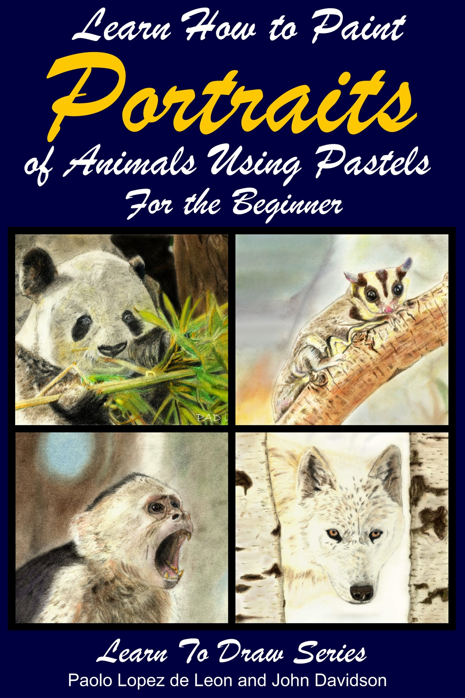 Learn How to Paint Animal Portraits Using Pastels For the Beginner (English Edition)