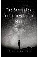 The Struggles and Growth of a Man Part 1 (Struggles and Growth Series) Kindle Edition