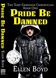 Pride Be Damned: The Toby Garrison Chronicles - Book One