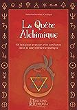 La Quête Alchimique: 68 lois pour avancer avec confiance dans le Labyrinthe Hermétique