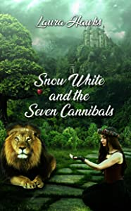 Snow White and the Seven Cannibals (Shattered Fairytales Book 1)